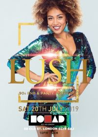 Lush 90s RnB & Party Anthems 20th July