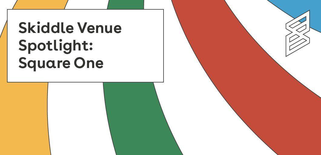Skiddle Venue Spotlight: Square One