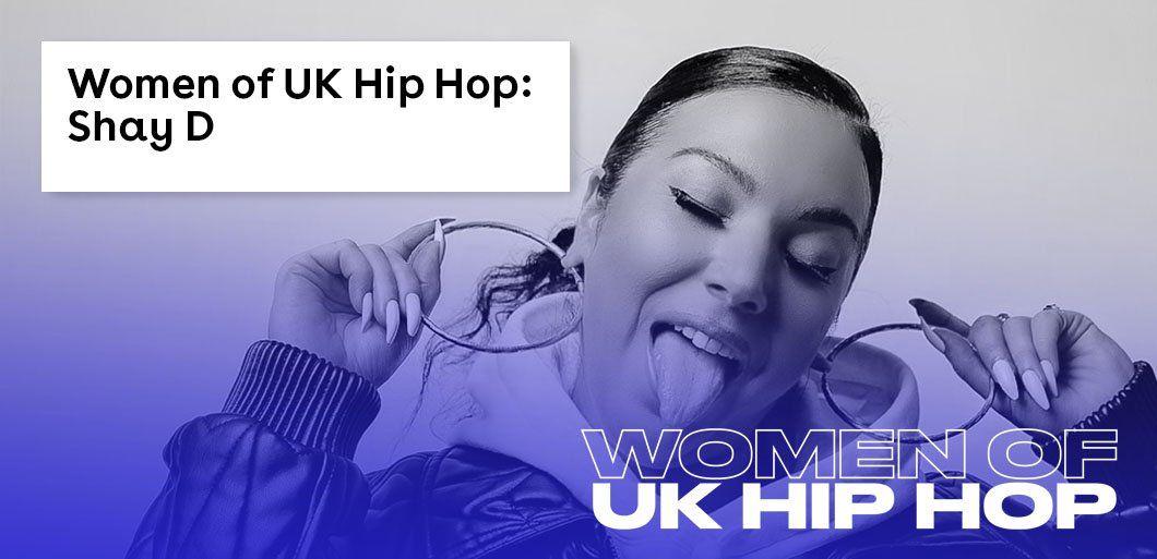 Women of UK Hip Hop: Shay D shares her top ten female-led tracks