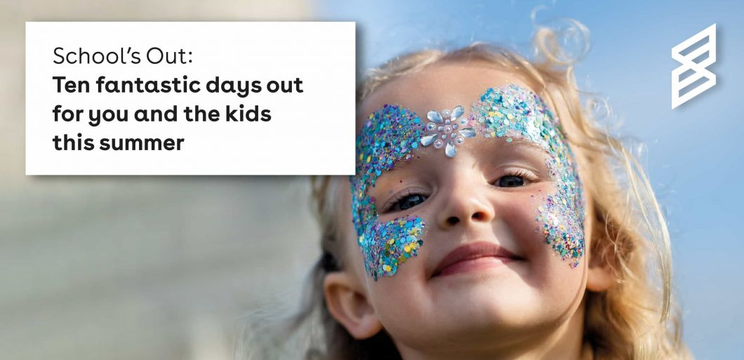 Schools Out: Ten fantastic days out for you and the kids this summer