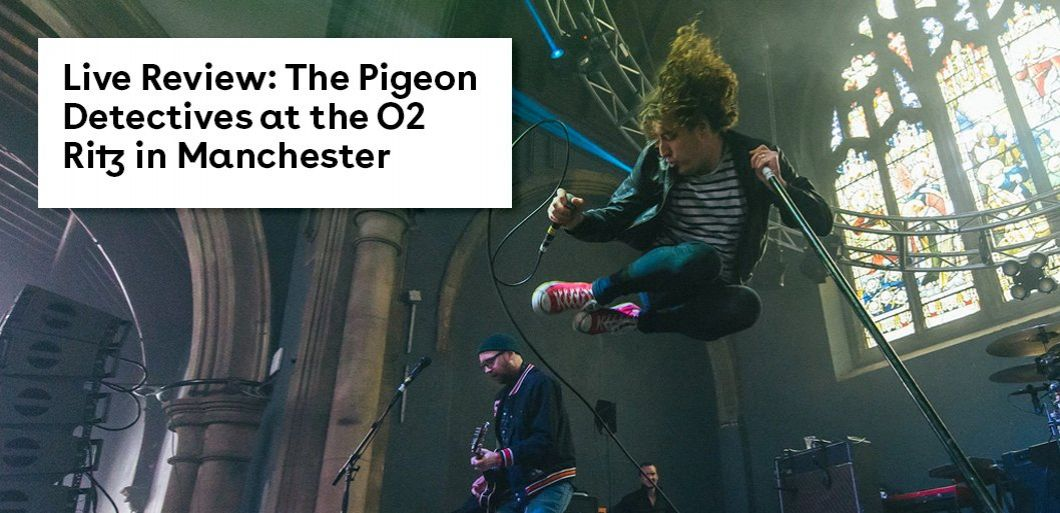 Live Review: The Pigeon Detectives at the O2 Ritz in Manchester