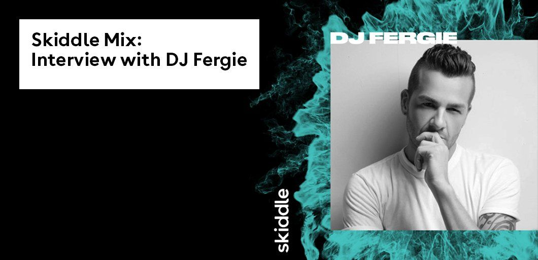 Skiddle Mix: Exclusive 60 minute mix and interview with DJ Fergie